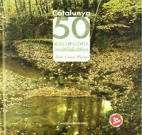 CATALUNYA, 50 EXCURSIONS INOBLIDABLES: LONGAS MAYAYO, JORDI.,