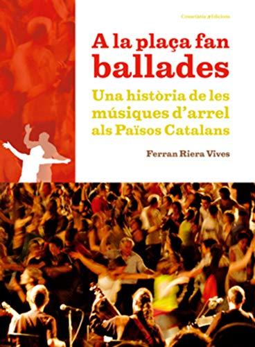 9788497917872: A la plaça fan ballades: Una història de les músiques d'arrel als Països Catalans (El Tinter)
