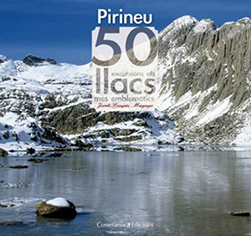 PIRINEU, 50 EXCURSIONS ALS LLACS MES EMBLEMATICS: LONGAS MAYAYO, JORDI.,