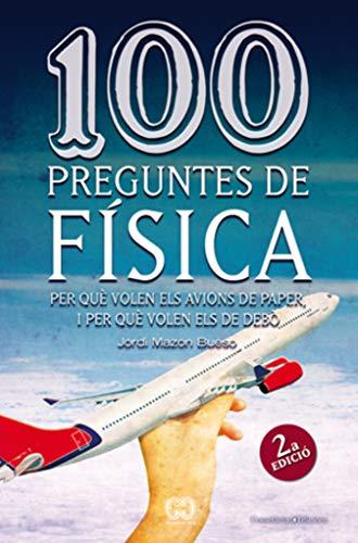 9788497918626: 100 preguntes de física: Per què volen els avions de paper, i per què volen els de debò (De 100 en 100)