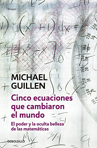 9788497933582: 99: Cinco ecuaciones que cambiaron el mundo / Five Equations that Changed World-nal: El poder y la oculta belleza de las matematicas / The Power and ... / Science-Essay) (Spanish Edition)
