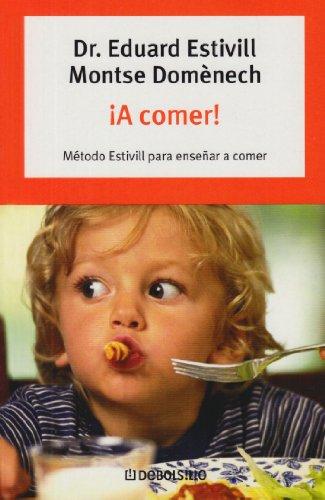 A Comer!. Método Estivill para enseñar a: Dr. Eduard Estivill,