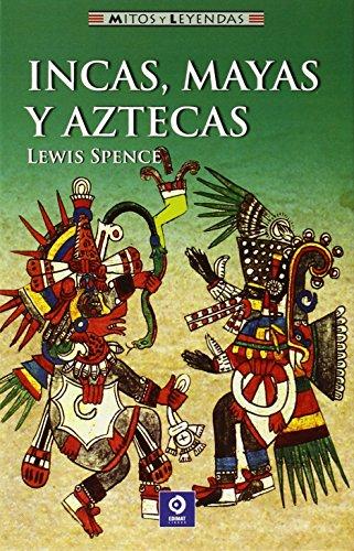 Incas, mayas y aztecas (Mitos y leyendas): Spence, Lewis
