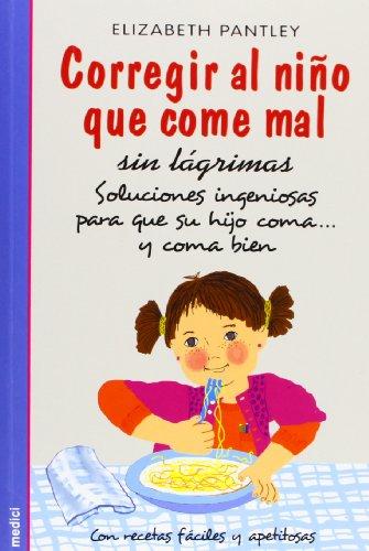 9788497990950: CORREGIR AL NIÑO QUE COME MAL SIN LÁGRIMAS: Soluciones ingeniosas para que su hijo coma...y coma bien