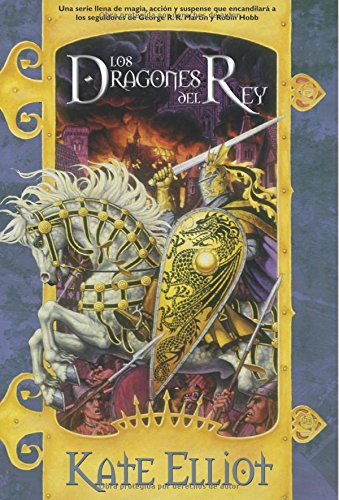Los dragones del rey/ King´s dragon (Solaris Fantasía) (Spanish Edition) (8498001781) by Kate Elliott