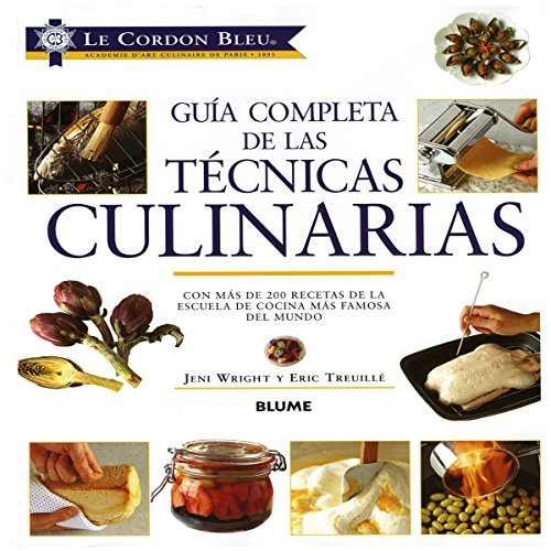 Le Cordon Bleu guía completa de las técnicas culinarias (Spanish Edition) (8498011108) by Eric Treuille; Jeni Wright