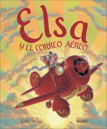 Elsa y el correo aereo: Kellie Strom, Kellie Strom (Illustrator), Remedios Dieguez Dieguez (...