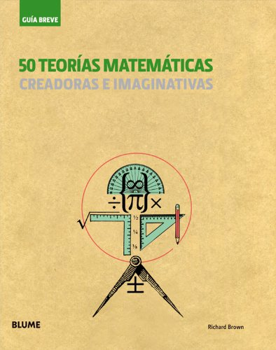 50 teorías matemáticas: Creadoras e imaginativas (Guía Breve) (Spanish Edition) (9788498016215) by Richard Brown