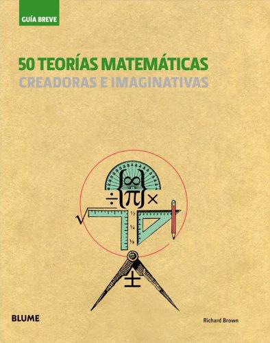 9788498016215: 50 teorías matemáticas: Creadoras e imaginativas (Guía Breve) (Spanish Edition)