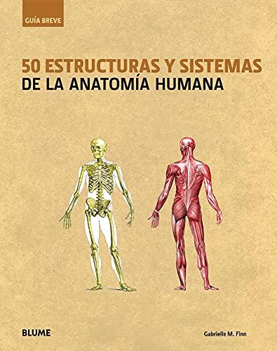 50 estructuras y sistemas de la anatomía humana (Guía Breve) (Spanish Edition)