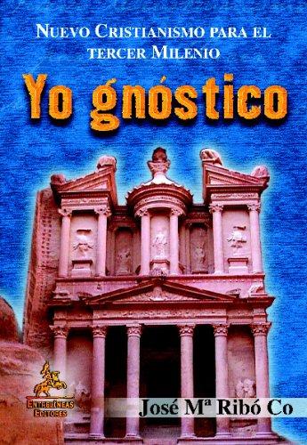 Yo gnóstico : nuevo cristianismo para el: José María Ribó