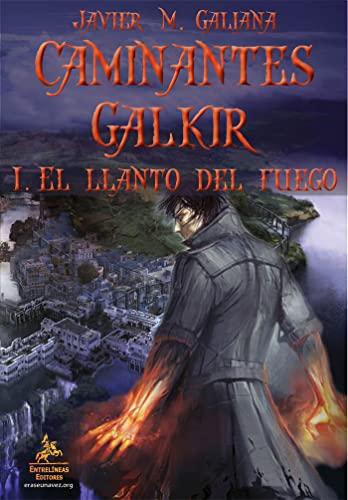 9788498027082: Caminantes Galkir: I. El llanto del fuego
