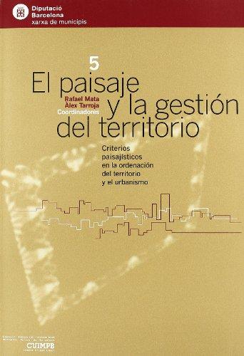 9788498031447: El Paisaje y La Gestion del Territorio: Criterios Paisajisticos En La Ordenacion del Territorio y El Urbanismo (Territorio y Gobierno, Visiones) (Spanish Edition)