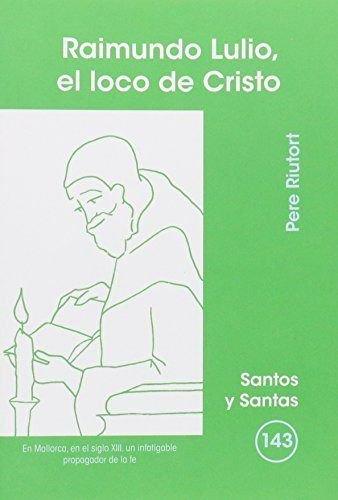 9788498052725: Raimundo Lulio, el loco de Cristo (SANTOS Y SANTAS)