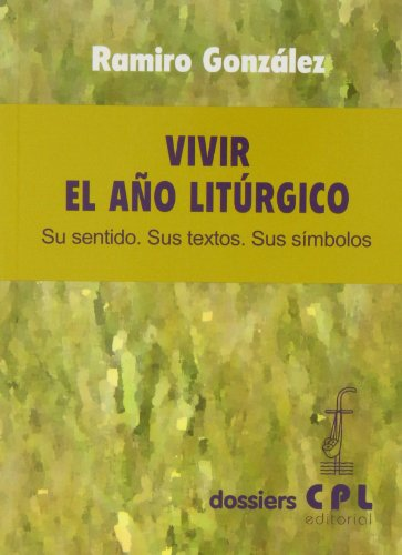 9788498055108: Vivir el año litúrgico: Su sentido, sus textos, sus símbolos (DOSSIERS CPL)