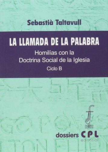 9788498055122: Llamada de la palabra, La. Ciclo B: Homilías con la Doctrina Social de la Iglesia. Ciclo B (DOSSIERS CPL)