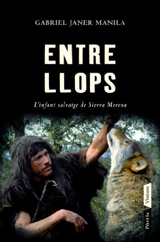 9788498091564: Entre llops: L'infant salvatge de Sierra Morena (Pòrtic Visions)