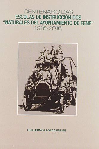 """9788498123142: CENTENARIO DAS ESCOLAS DE INSTRUCCIÓN DOS """"NATURALES DEL AYUNTAMIENTO DE FENE"""". 1916-2016 (Galician Edition)"""