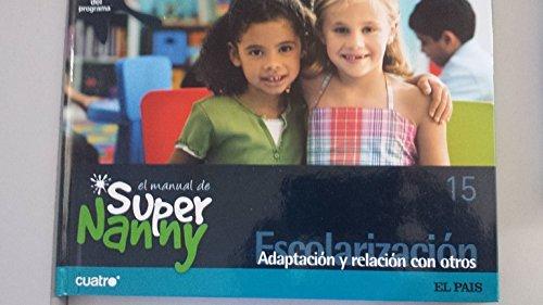 9788498157529: El manual de Super Nanny, 15. Escolarización. Adaptación y relación con otros