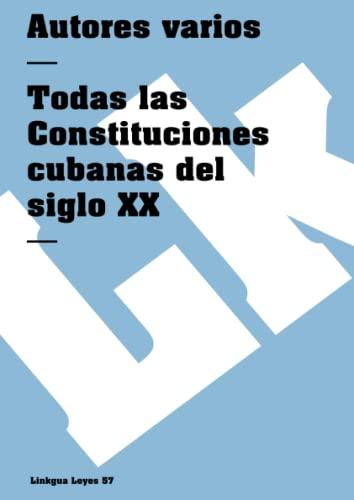 Todas las Constituciones cubanas del siglo XX Leyes Spanish Edition: Author Autores varios