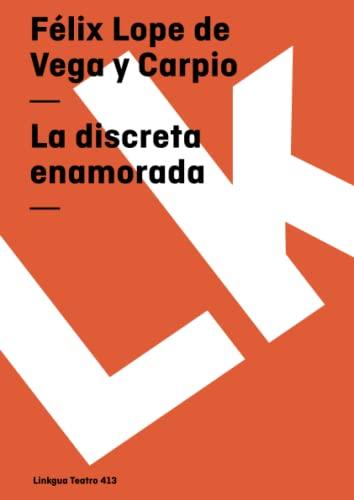 La discreta enamorada (Teatro) (Spanish Edition): Vega y Carpio, F?lix Lope de