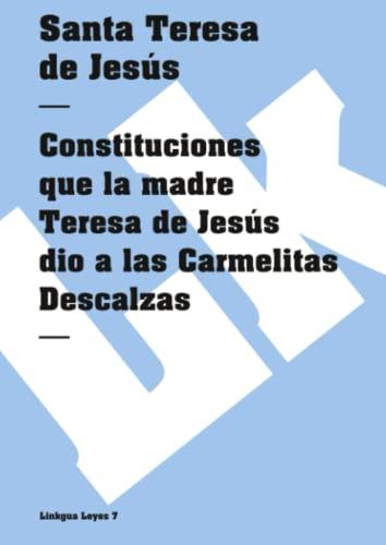 Constituciones Que La Madre Teresa de Jesus: Santa Teresa de