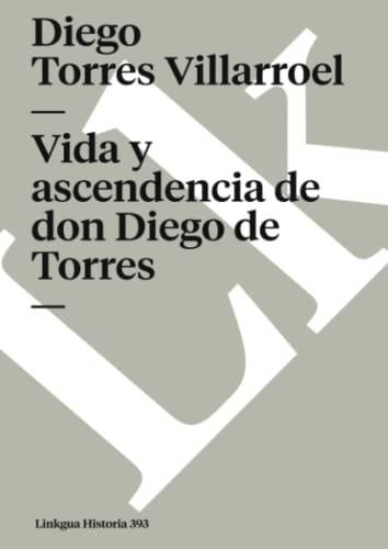 9788498168198: Vida y ascendencia de don Diego de Torres (Memoria)