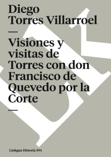 9788498168204: Visiones y visitas de Torres con don Francisco de Quevedo por la Corte (Memoria) (Spanish Edition)