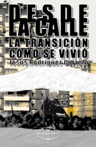 Desde La Calle La Transicion Como Se: Rodriguez Cortezo,Jesus [Autor]