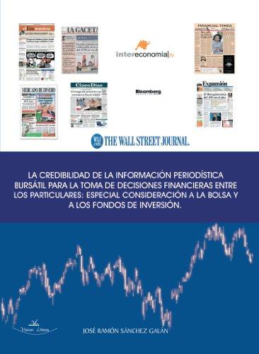 9788498218916: La Credibilidad de la Informacion Periodistica Bursatil para La Toma de Decisiones Financieras Entre Los Particulares: Especial Consideracion a la Bolsa y A Los Fondos de Inversion. (Spanish Edition)