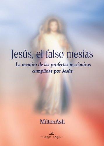 9788498219234: Jesus, El Falso Mesias: La Mentira de las Profecias Mesianicas Cumplidas por Jesus (Spanish Edition)