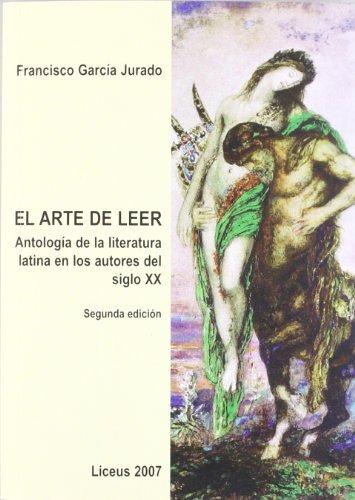 9788498221398: Arte de leer, el : antologia de laliteratura latina en los autores del siglo XX