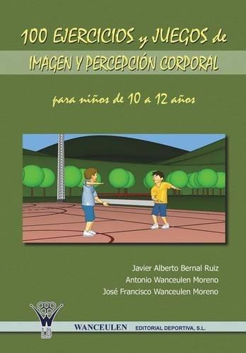 100 Ejercicios Y Juegos De Imagen Y: Javier A. Bernal