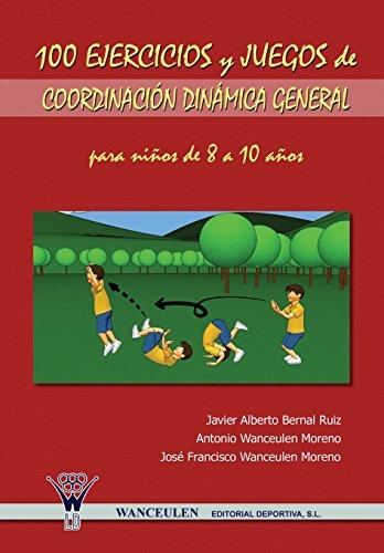 9788498231014: 100 Ejercicios Y Juegos De Coordinación Dinámica General Para Niños De 8 A 10 Años