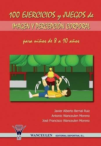 100 Ejercicios Y Juegos De Imagen Y: Javier Alberto Bernal