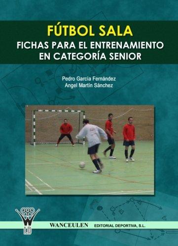 9788498231212: Fútbol Sala : Fichas Para El Entrenamiento En Seniors (Spanish Edition)