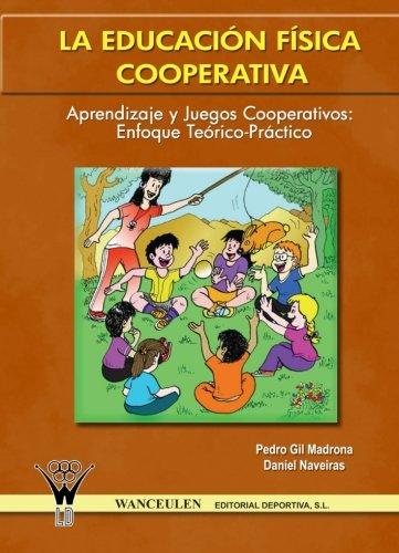 9788498231267: La EducaciÓN FÍSica Cooperativa : Aprendizaje y juegos cooperativos -Enfoque teórico-práctico (Spanish Edition)