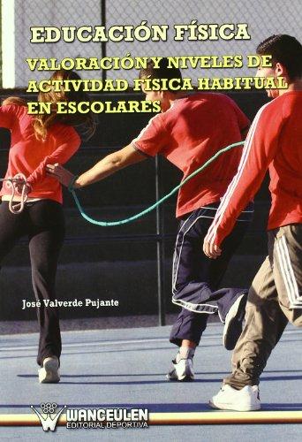 9788498232714: Educacion Fisica valoracion y niveles de actividad fisica habitual en escolares (Spanish Edition)