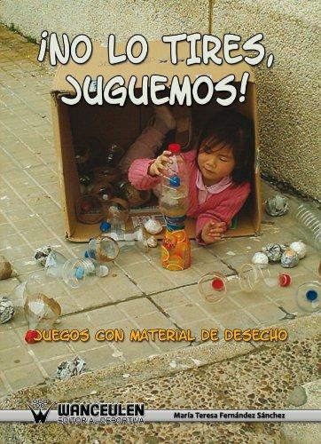 9788498235944: No Lo Tires, Juguemos. Juegos Con Material De Desecho