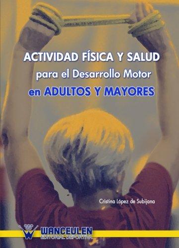 9788498236262: Actividad Física Y Salud Para El Desarrollo Motor En Adultos Y Mayores