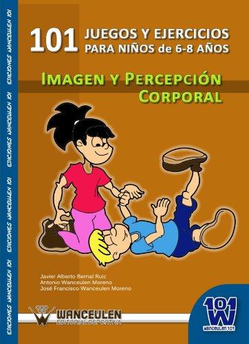 101 Ejercicios Y Juegos De Imagen Y: Javier Alberto Bernal