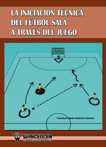 9788498239676: Iniciación Al Fútbol Sala A Través Del Juego