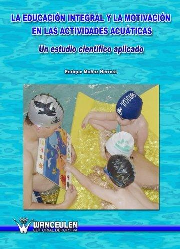9788498239973: La educación integral y la motivación en las actividades acuáticas (Spanish Edition)