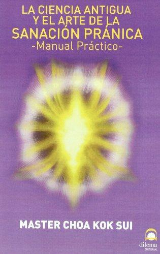 9788498270082: La Ciencia Antigua Y El Arte De La Sanación Pránica