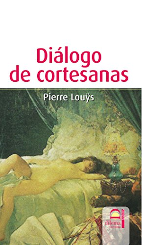 Dialogo de cortesanas (9788498270327) by PIERRE LOUYS