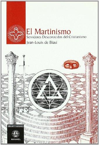 9788498270358: El martinismo : servidores desconocidos del cristianismo