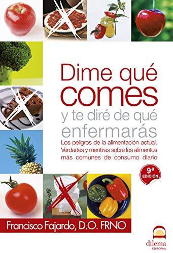 9788498270815: Dime qué comes y te diré de qué enfermarás: Los peligros de la alimentación actual. Verdades y mentiras sobre los alimentos más comunes de consumo diario