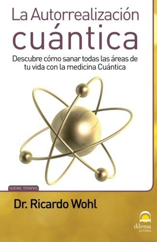 Autorrealizaci?n Cu?ntica (Spanish Edition): Dr. Ricardo Wohl