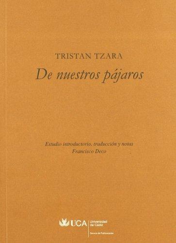 DE NUESTROS PAJAROS: Tristan Tzara, Francisco Deco Prados (Introducción, Traductor)