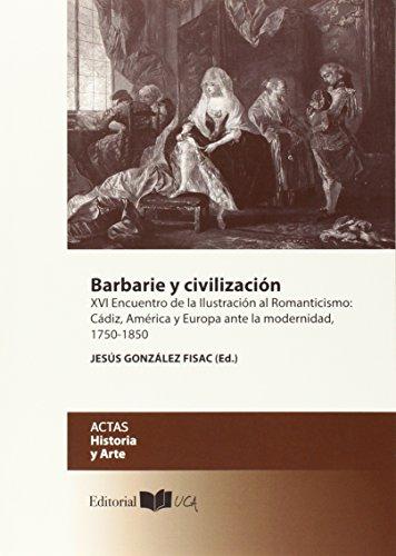 BARBARIE Y CIVILIZACIÓN: XVI Encuentro de la Ilustración al Romanticismo: Cá...